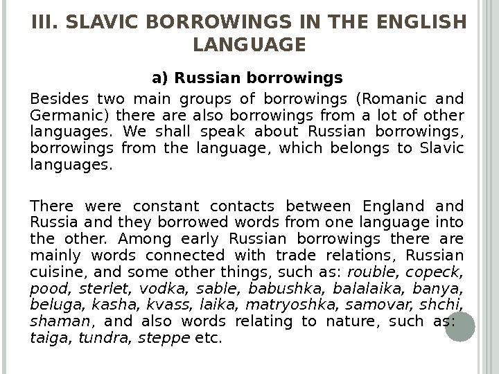 III. SLAVIC BORROWINGS IN THE ENGLISH LANGUAGE a) Russian borrowings Besides two main groups of borrowings