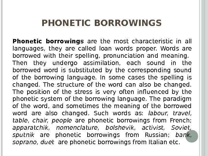PHONETIC BORROWINGS Phonetic borrowings are the most characteristic in all languages,  they are called loan