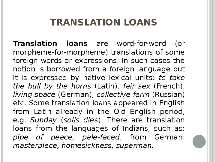 TRANSLATION LOANS Translation loans are word-for-word (or morpheme-for-morpheme) translations of some foreign words or expressions.