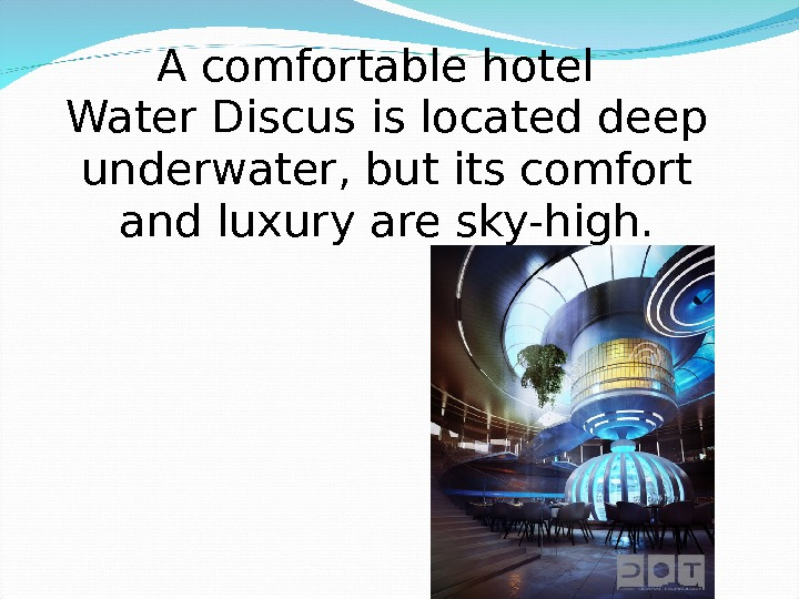 A comfortable hotel Water Discus is located deep underwater, but its comfort and luxury are sky-high.