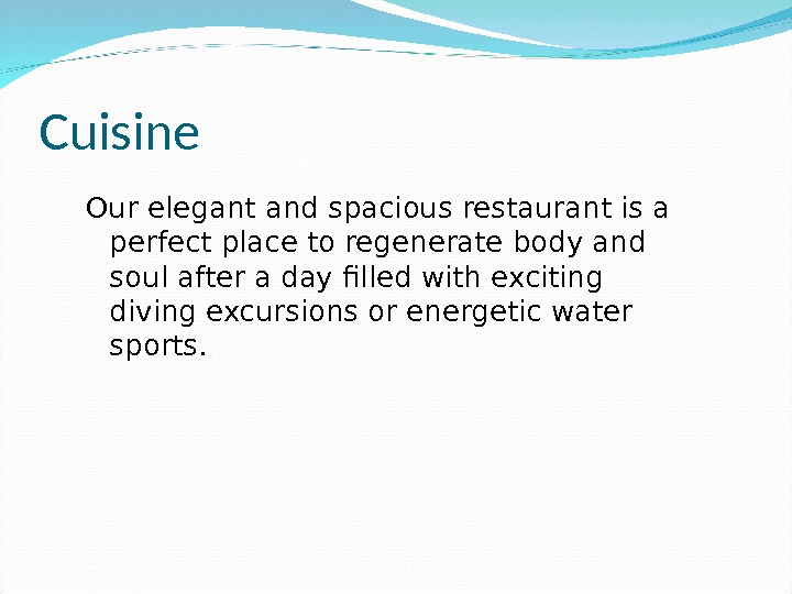 Cuisine Our elegant and spacious restaurant is a perfect place to regenerate body and soul after