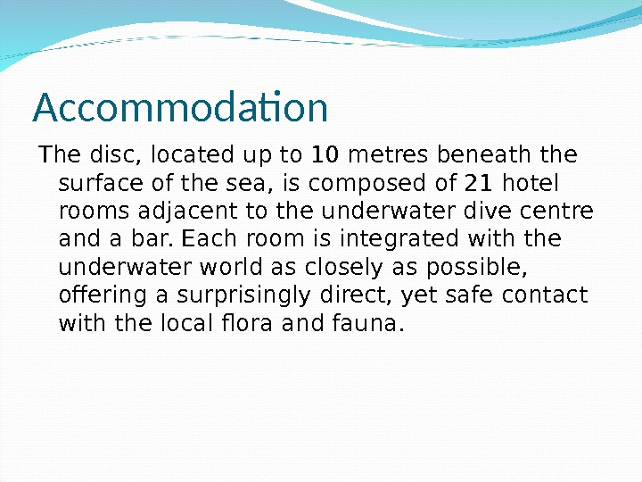 Accommodation The disc, located up to 10 metres beneath the surface of the sea, is composed