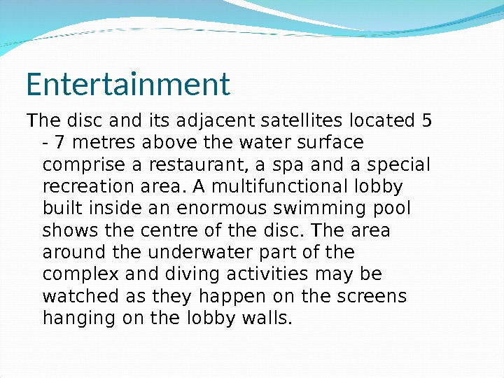 Entertainment The disc and its adjacent satellites located 5 - 7 metres above the water surface