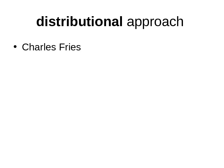 distributional approach  • Charles Fries