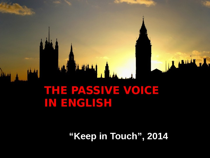 "THE PASSIVE VOICE IN ENGLISH "" Keep in Touch"", 2014"