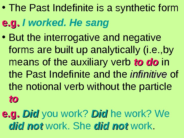 • The Past Indefinite is a synthetic form e. g.  I worked. He