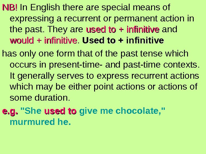 NB!NB! In English there are special means of expressing a recurrent or permanent action
