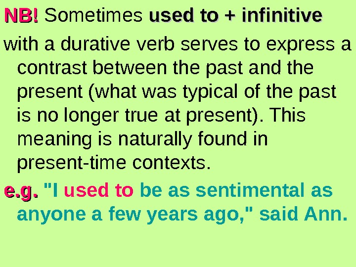 NB!NB! Sometimes used to + infinitive with a durative verb serves to express a