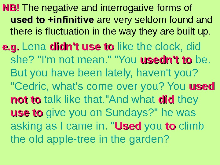 NB!NB! The negative and interrogative forms of used to +infinitive are very seldom found