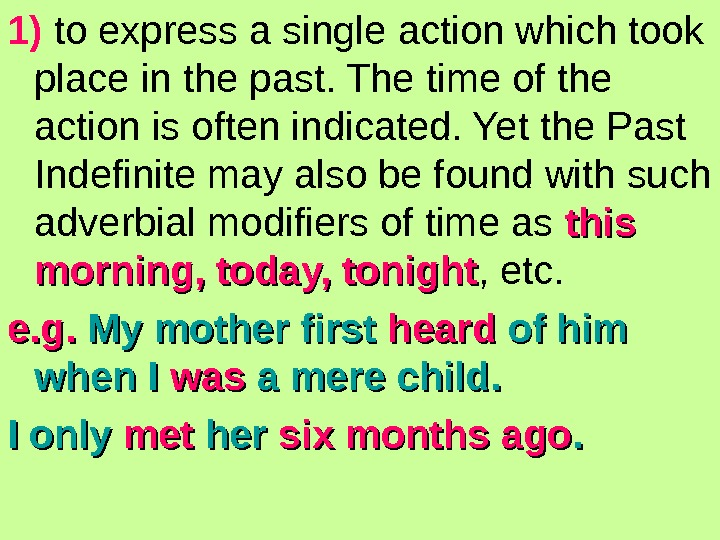 1) to express a single action which took place in the past. The time