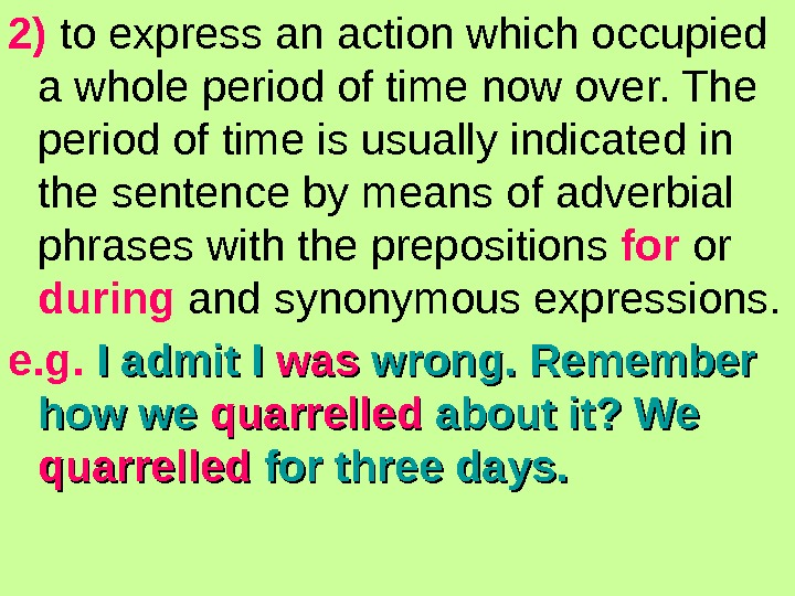 2) to express an action which occupied a whole period of time now over.
