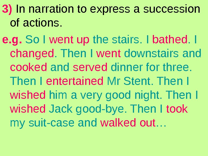 3) In narration to express a succession of actions. e. g.  So I