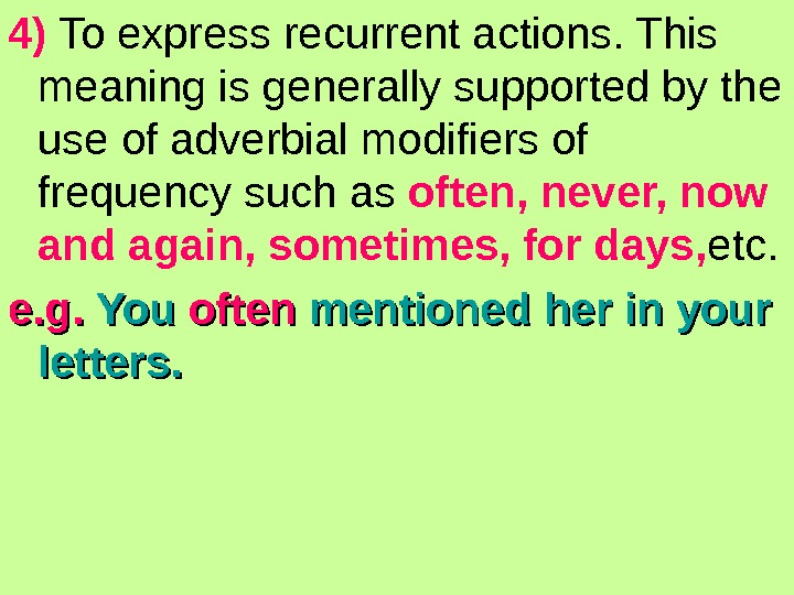 4) To express recurrent actions. This meaning is generally supported by the use of