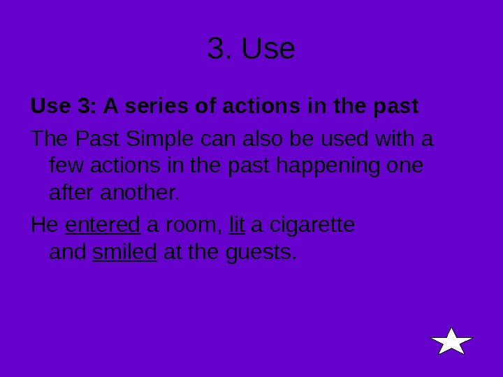 3. Use 3: A series of actions in the past The Past Simple can