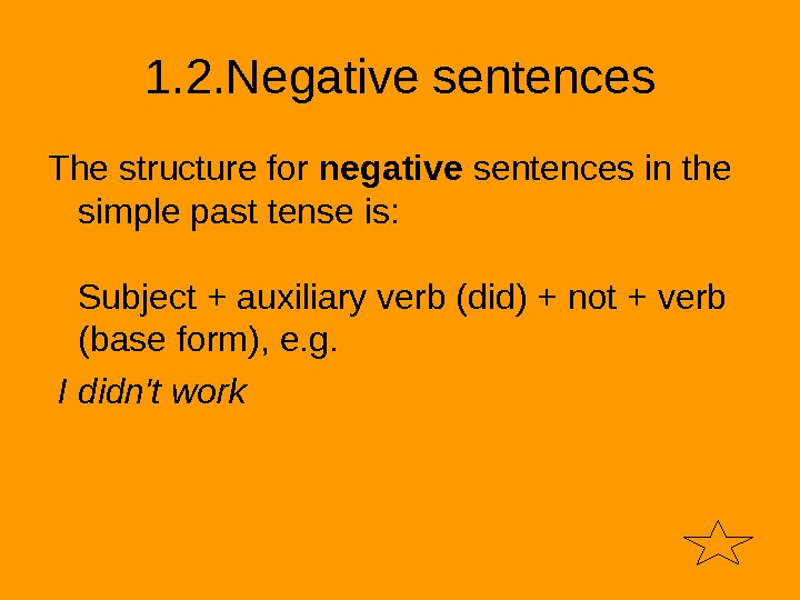 1. 2. Negative sentences The structure for negative sentences in the simple past tense