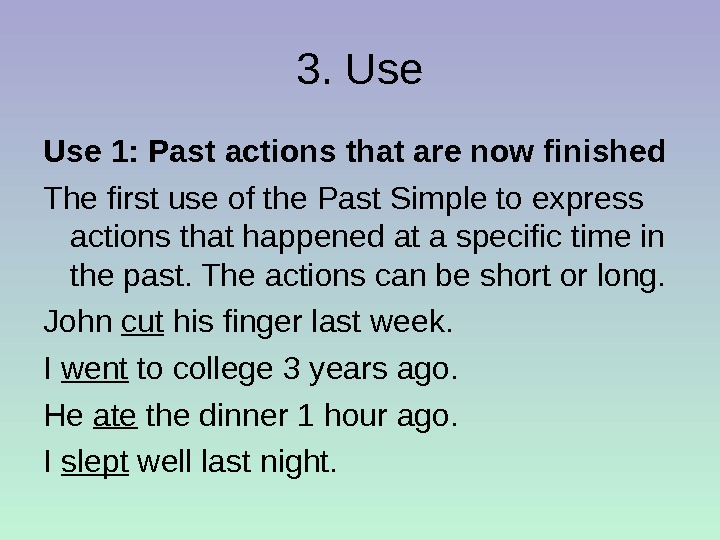 3. Use 1: Past actions that are now finished The first use of the