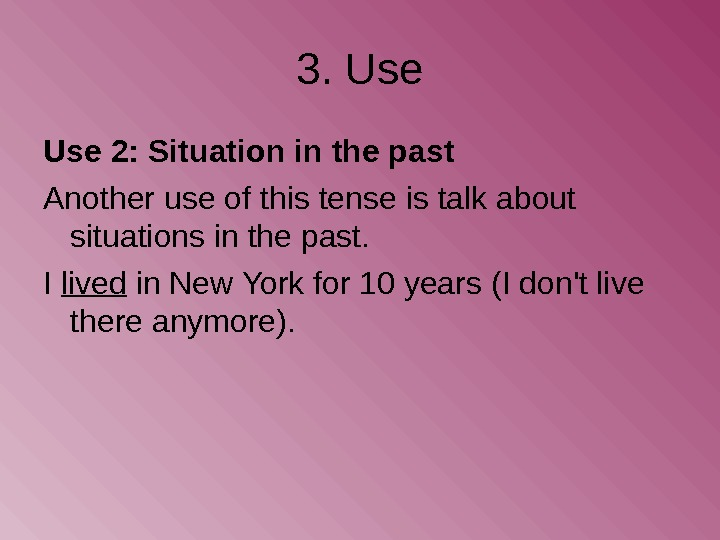 3. Use 2: Situation in the past Another use of this tense is talk
