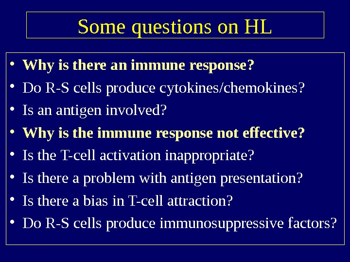 Some questions on HL • Why is there an immune response?  • Do