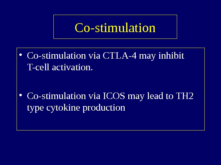 Co-stimulation • Co-stimulation via CTLA-4 may inhibit T-cell activation.  • Co-stimulation via ICOS