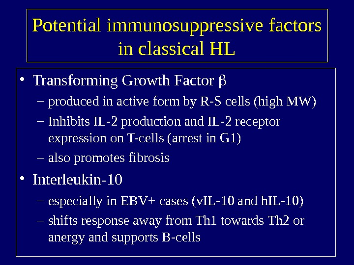 Potential immunosuppressive factors in classical HL • Transforming Growth Factor  – produced in