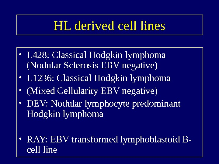 HL derived cell lines • L 428: Classical Hodgkin lymphoma (Nodular Sclerosis EBV negative)