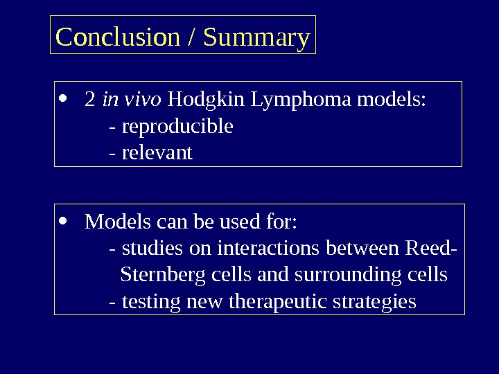 Conclusion / Summary 2 in vivo Hodgkin Lymphoma models: - reproducible - relevant Models