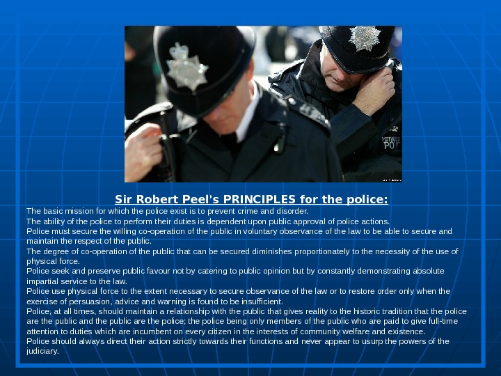 Sir Robert Peel's PRINCIPLES for the police: The basic mission for which the police exist is