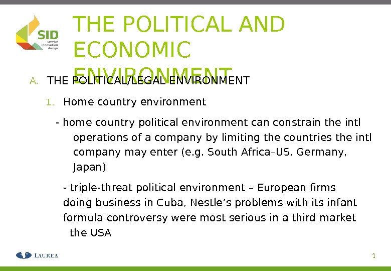 1 THE POLITICAL AND ECONOMIC ENVIRONMENT A. THE POLITICAL/LEGAL ENVIRONMENT 1. Home country environment - home