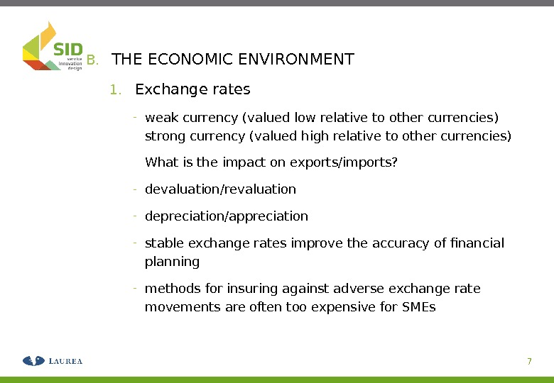 B. THE ECONOMIC ENVIRONMENT 1. Exchange rates - weak currency (valued low relative to other currencies)