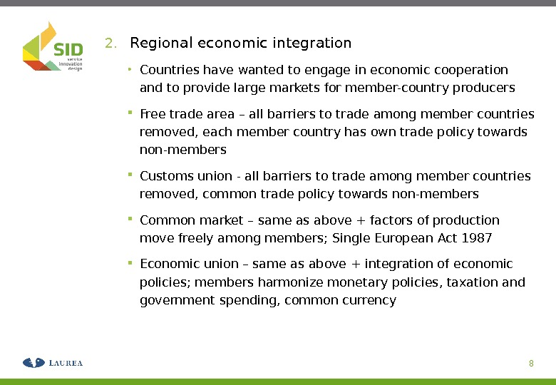 2. Regional economic integration • Countries have wanted to engage in economic cooperation and to provide