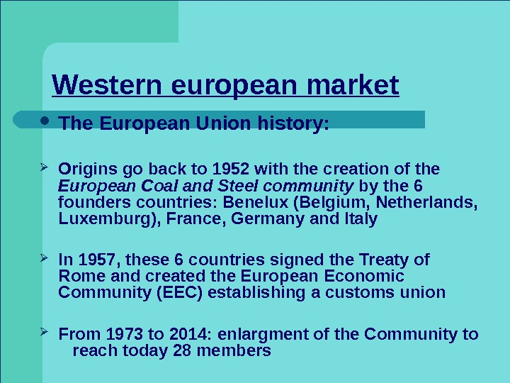 Western european market The European Union history:  Origins go back to 1952 with the creation