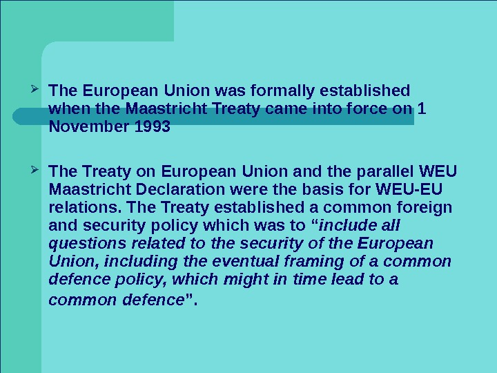 The European Union was formally established   when the Maastricht Treaty came into force