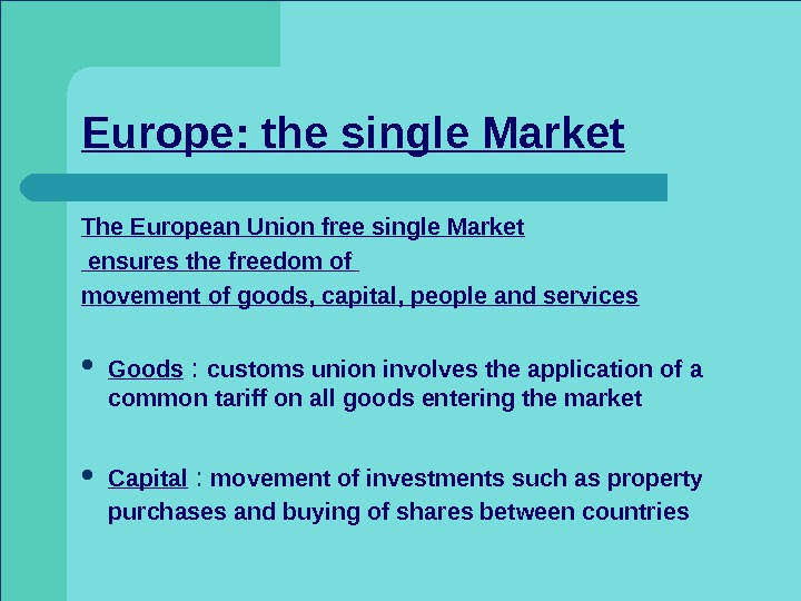 Europe: the single Market The European Union free single Market  ensures the freedom of movement