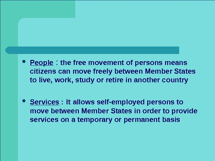 People :  the free movement of persons means citizens can move freely between Member