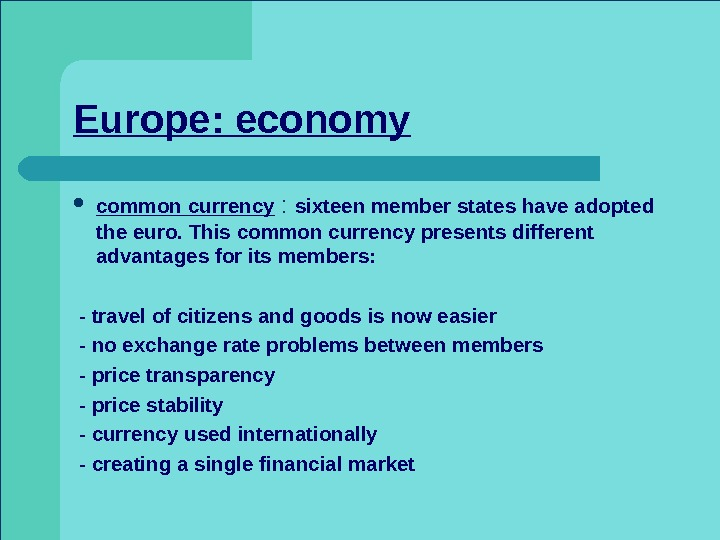 Europe: economy common currency :  sixteen member states have adopted the euro. This common currency