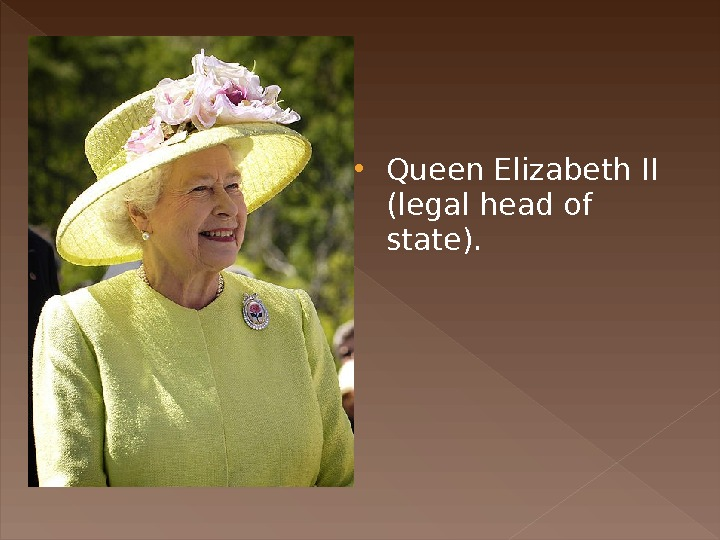 Queen Elizabeth II (legal head of state).
