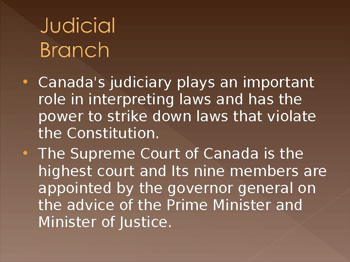 Canada's judiciary plays an important role in interpreting laws and has the power to strike