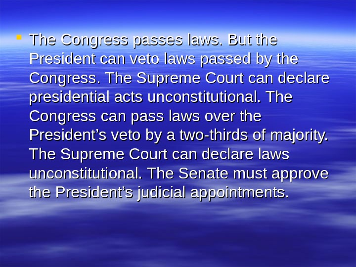 The Congress passes laws. But the President can veto laws passed by the Congress. The
