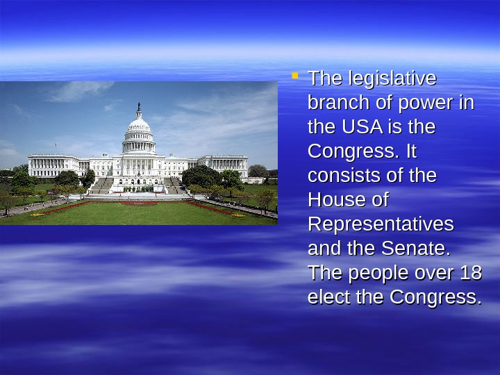 The legislative branch of power in the USA is the Congress. It consists of the