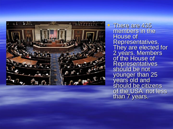 There are 435 members in the House of Representatives.  They are elected for 2