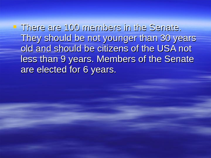 There are 100 members in the Senate.  They should be not younger than 30
