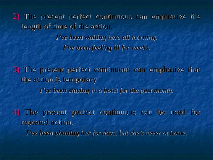 2)2)  The present perfect continuous can emphasize the length of time of the action. I've