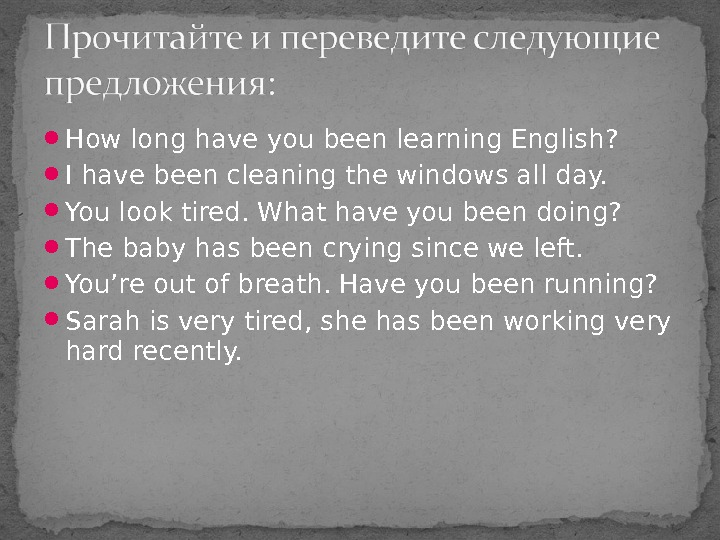 How long have you been learning English?  I have been cleaning the windows all