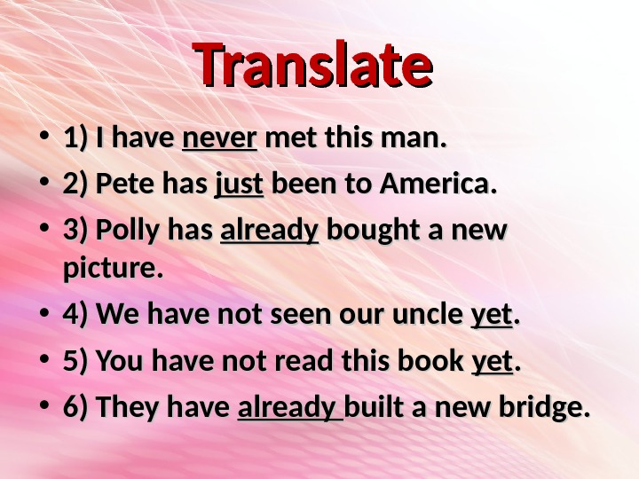 Translate  • 1) I have never met this man.  • 2) Pete has just