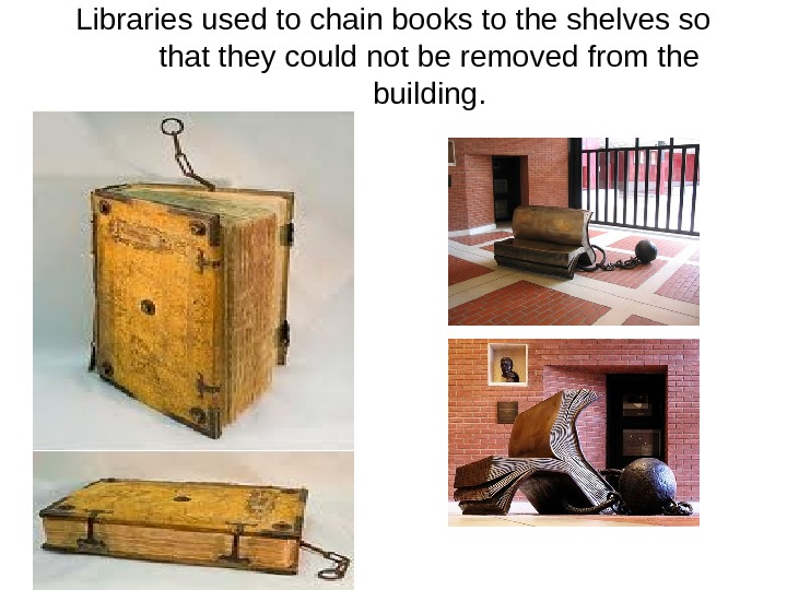 Libraries used to chain books to the shelves so that they could not be