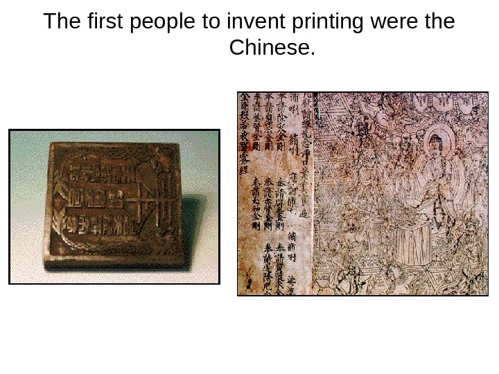 The first people to invent printing were the Chinese.