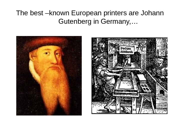 The best –known European printers are Johann Gutenberg in Germany, …