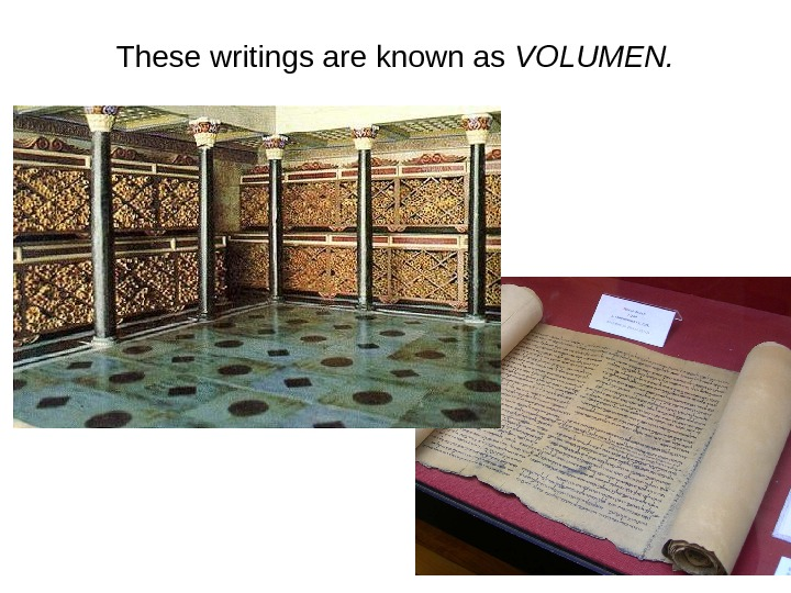 These writings are known as VOLUMEN.