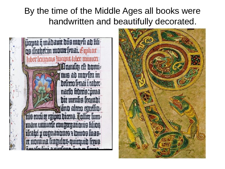 By the time of the Middle Ages all books were handwritten and beautifully decorated.