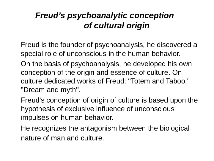 Freud's psychoanalytic conception  of cultural origin Freud is the founder of psychoanalysis, he discovered a